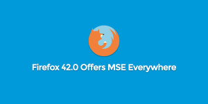 Firefox 42 MSE HTML5 video