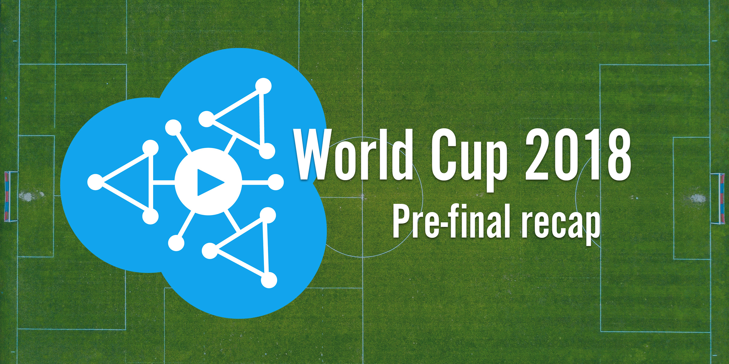 World Cup report-pre final recap